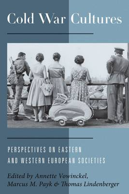 Cold War Cultures: Perspectives on Eastern and Western European Societies (Hardback)