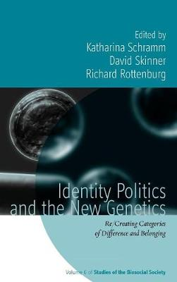 Identity Politics and the New Genetics: Re/Creating Categories of Difference and Belonging - Studies of the Biosocial Society 6 (Hardback)