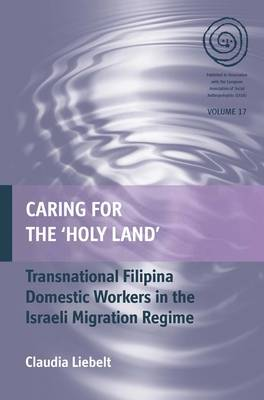 Caring for the 'Holy Land': Filipina Domestic Workers in Israel - EASA Series 17 (Hardback)