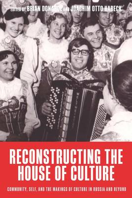 Reconstructing the House of Culture: Community, Self, and the Makings of Culture in Russia and Beyond (Hardback)