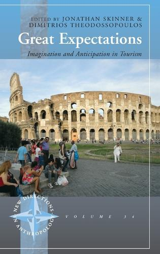 Great Expectations: Imagination and Anticipation in Tourism - New Directions in Anthropology (Hardback)