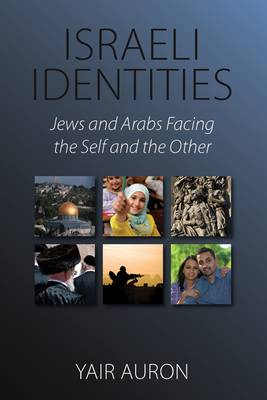 Israeli Identities: Jews and Arabs Facing the Salf and the Other (Hardback)