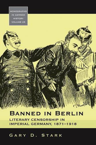 Banned in Berlin: Literary Censorship in Imperial Germany, 1871-1918 - Monographs in German History 25 (Paperback)