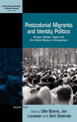 Postcolonial Migrants and Identity Politics: Europe, Russia, Japan and the United States in Comparison - International Studies in Social History 18 (Hardback)