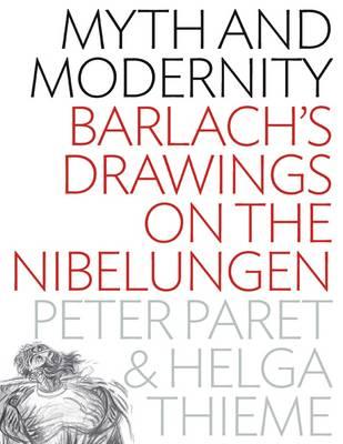 Myth and Modernity: Barlach's Drawings on the Nibelungen (Hardback)