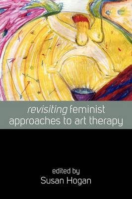 Revisiting Feminist Approaches to Art Therapy (Paperback)