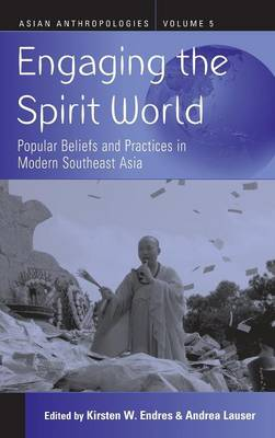 Engaging the Spirit World: Popular Beliefs and Practices in Modern Southeast Asia - Asian Anthropologies 5 (Hardback)
