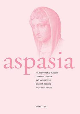 Aspasia - Volume 5: The International Yearbook of Central, Eastern and Southeastern European Women's and Gender History (Paperback)