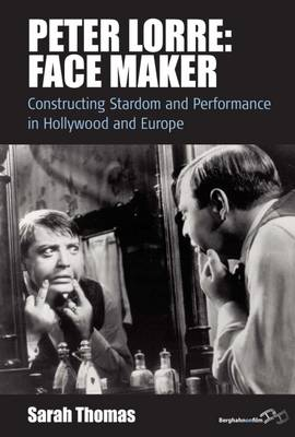 Peter Lorre: Face Maker: Constructing Stardom and Performance in Hollywood and Europe - Film Europa 12 (Hardback)