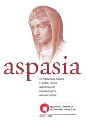 Aspasia - Volume 6: The International Yearbook of Central, Eastern and Southeastern European Women's and Gender History (Paperback)