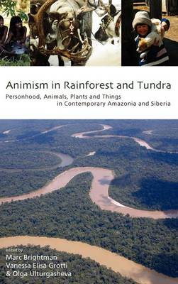 Animism in Rainforest and Tundra: Personhood, Animals, Plants and Things in Contemporary Amazonia and Siberia (Hardback)