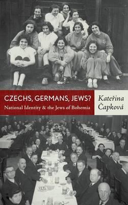 Czechs, Germans, Jews?: National Identity of the Jews of Bohemia (Hardback)
