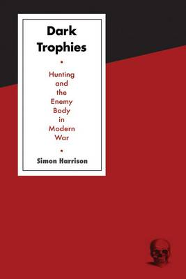 Dark Trophies: Hunting and the Enemy Body in Modern War (Hardback)