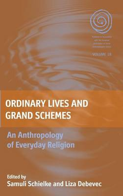 Ordinary Lives and Grand Schemes: An Anthropology of Everyday Religion - EASA Series 18 (Hardback)