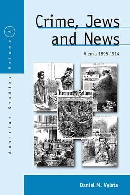 Crime, Jews and News: Vienna 1895-1914 - Austrian and Habsburg Studies 8 (Paperback)