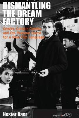 Dismantling the Dream Factory: Gender, German Cinema, and the Postwar Quest for a New Film Language - Film Europa 9 (Paperback)