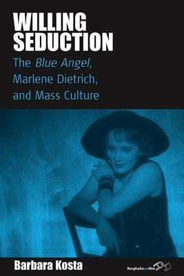Willing Seduction: <I>The Blue Angel</I>, Marlene Dietrich, and Mass Culture - Film Europa 8 (Paperback)