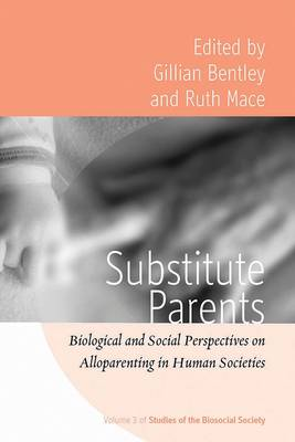 Substitute Parents: Biological and Social Perspectives on Alloparenting in Human Societies - Studies of the Biosocial Society 3 (Paperback)