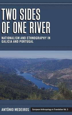 Two Sides of One River: Nationalism and Ethnography in Galicia and Portugal - European Anthropology in Translation 5 (Hardback)