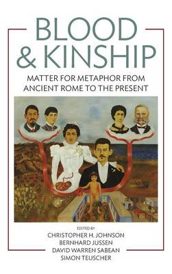 Blood and Kinship: Matter and Metaphor from Ancient Rome to the Present (Hardback)