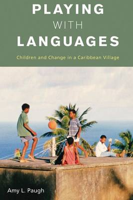 Playing with Languages: Children and Change in a Caribbean Village (Hardback)