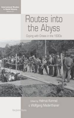 Routes Into the Abyss: Coping with Crises in the 1930s - International Studies in Social History 21 (Hardback)
