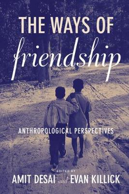 The Ways of Friendship: Anthropological Perspectives (Paperback)