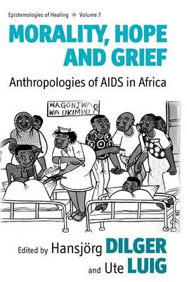 Morality, Hope and Grief: Anthropologies of AIDS in Africa - Epistemologies of Healing 7 (Paperback)