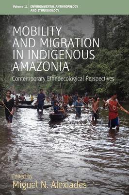Mobility and Migration in Indigenous Amazonia: Contemporary Ethnoecological Perspectives - Environmental Anthropology and Ethnobiology 11 (Paperback)