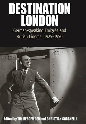 Destination London: German-Speaking EmigrA (c)s and British Cinema, 1925-1950 - Film Europa 6 (Paperback)