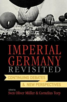 Imperial Germany Revisited: Continuing Debates and New Perspectives (Paperback)