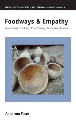 Foodways and Empathy: Relatedness in a Ramu River Society, Papua New Guinea - Person, Space and Memory in the Contemporary Pacific 4 (Hardback)