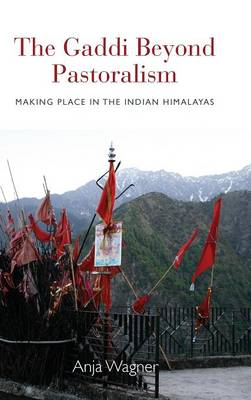 The Gaddi Beyond Pastoralism: Making Place in the Indian Himalayas (Hardback)