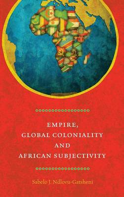 Empire, Global Coloniality and African Subjectivity (Hardback)