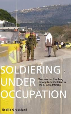 Soldiering Under Occupation: Processes of Mubing Among Israeli Soldiers in the Al-Aqsa Intifada (Hardback)
