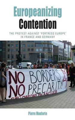 Europeanizing Contention: The Protest Against 'Fortress Europe' in France and Germany - Protest, Culture & Society 12 (Hardback)