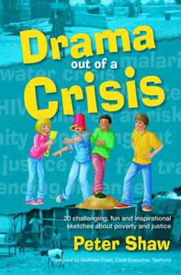 Drama Out of a Crisis: 20 Challenging, Fun and Inspirational Sketches About Poverty and Justice (Paperback)