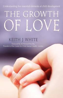The Growth of Love: Understanding five essential elements of child development (Paperback)