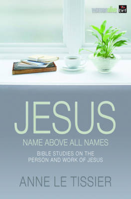 Jesus Name Above All Names: 32 Bible Studies on the Person and Work of Jesus (Paperback)