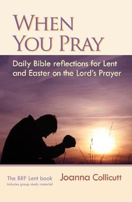 When You Pray: Daily Bible Reflections for Lent and Easter on the Lord's Prayer (Paperback)