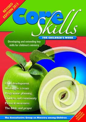 Core Skills for Children's Work: Developing and Extending Key Skills for Children's Ministry (Paperback)