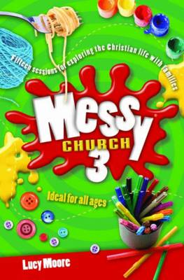 Messy Church 3: Fifteen sessions for exploring the Christian life with families (Paperback)