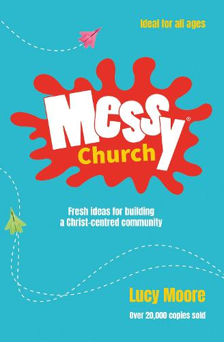 Messy Church: Fresh ideas for building a Christ-centred community (Paperback)