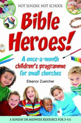 Not Sunday, Not School Bible Heroes!: A once-a-month children's programme for small churches (Paperback)