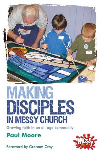 Making Disciples in Messy Church: Growing faith in an all-age community (Paperback)