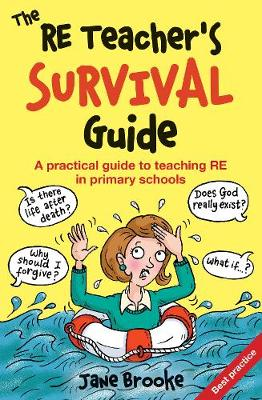 The RE Teacher's Survival Guide: A Practical Guide to Teaching RE in Primary Schools (Paperback)