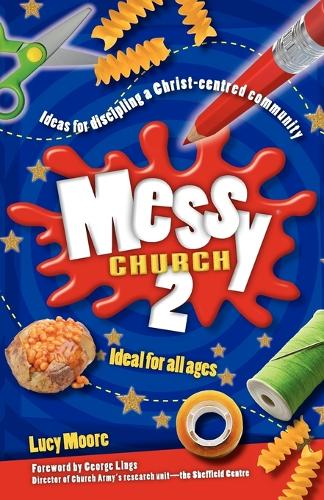 Messy Church 2: Ideas for Discipling a Christ-Centred Community (Paperback)