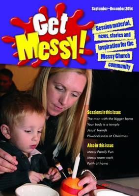 Get Messy! September - December 2014: Session Material, News, Stories and Inspiration for the Messy Church Community - Get Messy! (Paperback)