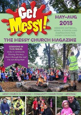 Get Messy! May - August 2015: Session Material, News, Stories and Inspiration for the Messy Church Community - Get Messy! (Paperback)