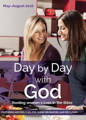 Day by Day with God May - August 2016: Rooting women's lives in the Bible - Day by Day with God (Paperback)
